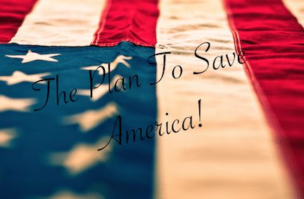 The Plan to Save America You're Not Going To Believe! Insider Leaks Massive Intel About How To Make It Happen!