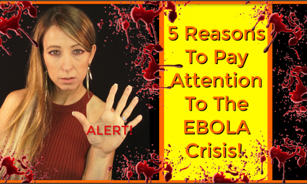 5 Alarming Reasons Americans Need To PAY ATTENTION TO Ebola!