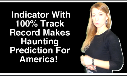 It's Coming! Indicator With 100% Track Record Makes Haunting Prediction For America!