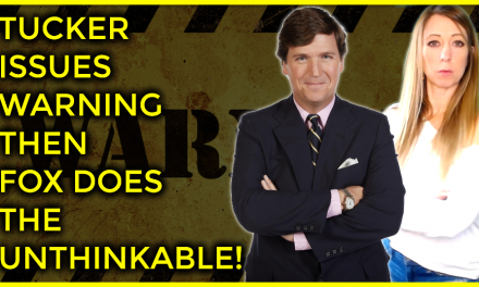 Tucker Issues Warning Then Fox Does The UNTHINKABLE:  Consider Yourself Warned!