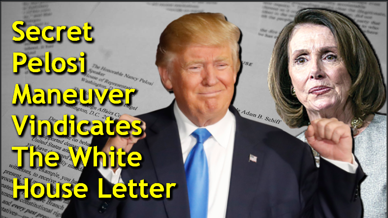 This Secret Pelosi Maneuver No One Discussed Vindicates The White House Letter