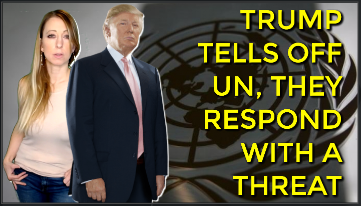 Trump Tells Off The UN as Their Running Out Of OUR Money…Then BANG The UN Responds With a Threat
