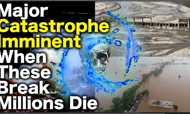 ALERT! US Dams To Break: Millions Risk Death By Catastrophic Failure Of Dam(s) Says Report! TICK-TOCK!