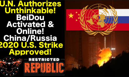U.N. Authorizes Unthinkable! China/Russia 2020 U.S. Strike Approved! BeiDou Activated & Online!