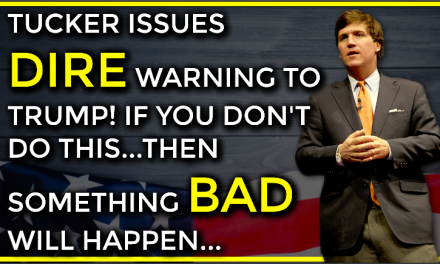 "Tucker Issues Dire Warning To Trump! If You Don't Do ""This""…Then Something Bad Will Happen!"