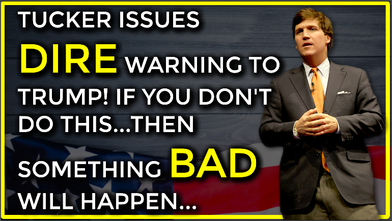 """Tucker Issues Dire Warning To Trump! If You Don't Do """"This""""…Then Something Bad Will Happen!"""
