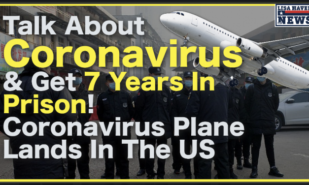 Talk About Coronavirus and Get 7 Years In Prison! As Coronavirus Plane Lands In The US