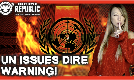 UN Issues Dire Warning! Act Now or Pay Later!  It's About To Get a Whole Lot Worse! Here's Why…