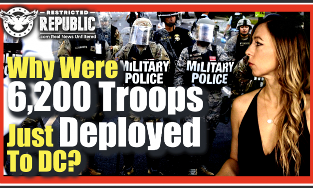 Why Were 6,200 Troops Just Deployed To D.C. As Excessive Persecution Of Conservatives Explodes…