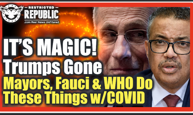 IT'S MAGIC! Trumps Gone & NOW We're Saved! Mayors, Fauci & WHO Start Doing Bizarre Things w/COVID