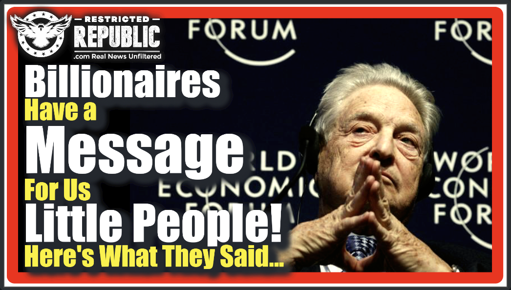 Globalist WEF Billionaires Have a Message For Us Little People! Here's What They Said..