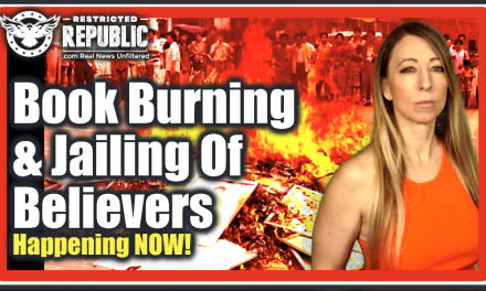 IT HAS BEGUN! Religious Book Burning & The Jailing Of Believers IS Happening RIGHT Now…