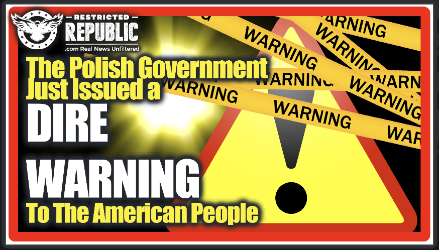 The Polish Government Just Issued a DIRE Warning To The American People! Be Ready It's About To…