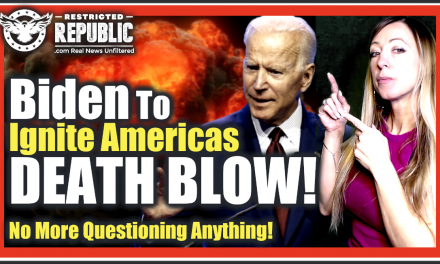 Biden To Ignite Americas Death Blow—No More Questioning Anything—What They Say Goes!