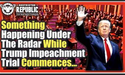 Something Is Happening Under the Radar While Trump Impeachment Trial Commences…