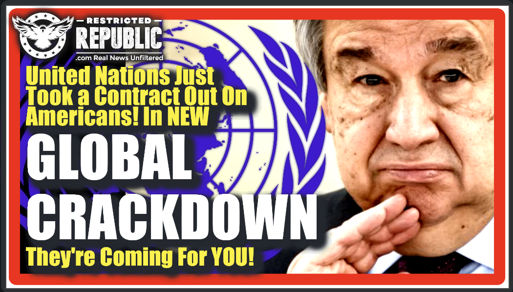 United Nations Just Took a Contact Out On Americans In New Global Crackdown—They're Coming For You