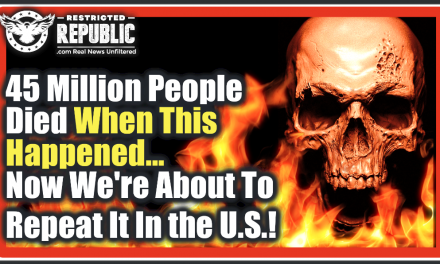 45 Million People Died When This Happened…Now We're About To Repeat It In The U.S.…