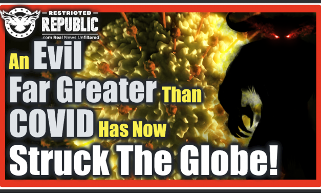 FREAKY! An Evil Far Greater Than COVID Is NOW Impacting The Globe! Many Are Not Prepared…