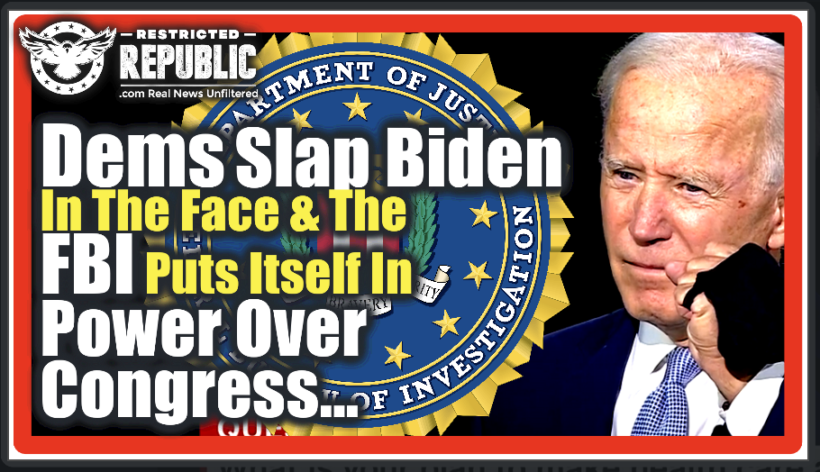 Democrats Just Slapped Biden In The Face & The FBI Puts Itself In Power Over Congress…