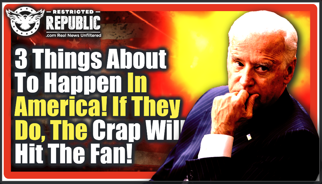 Three Things Are About To Happen In America If They Do, The Crap Will Hit The Fan! One Now Underway…