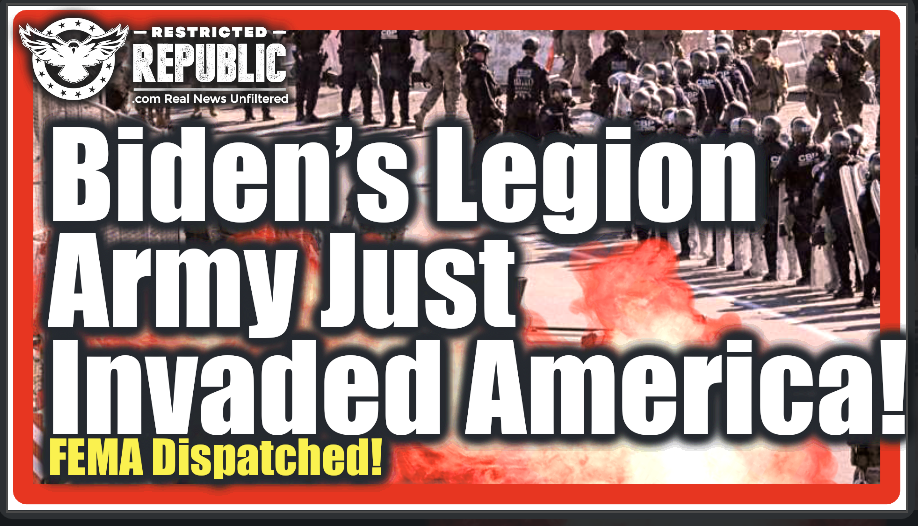 Biden's 'Legion Army' Just Invaded America—FEMA Dispatched—When They Arrive Desecration Comes