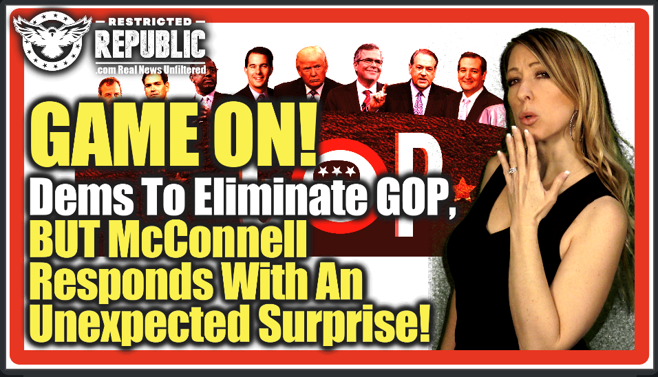 Game On! Democrats To Eliminate GOP…But  McConnell Responds With An Unexpected Surprise…Senate On Fire!