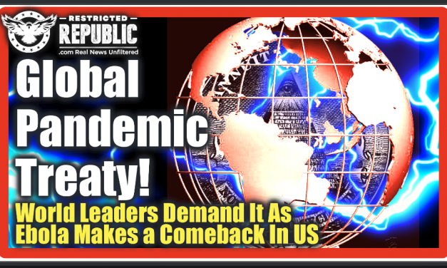 Global Pandemic Treaty? 24 World Leaders Demand It As Ebola Mysteriously Makes a Comeback In the US…