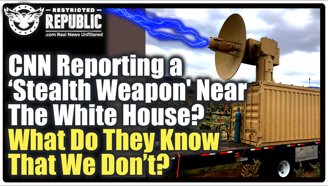 "CNN Is Reporting a ""Stealth Weapon"" Near The White House—What Do They Know That We Don't?"