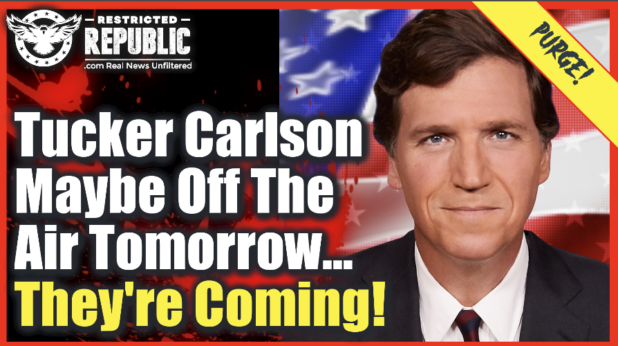 Why Tucker Carlson May Be Off The Air Tomorrow…They're Coming For You Next!