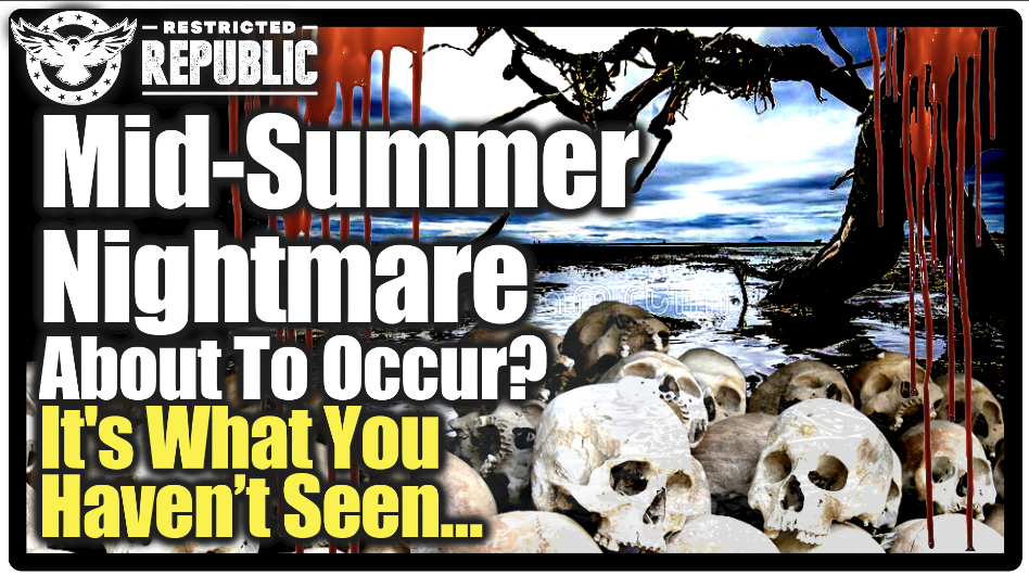 Dramatic Mid-Summer Nightmare About To Occur! It's What You Haven't Seen That'll Get You…