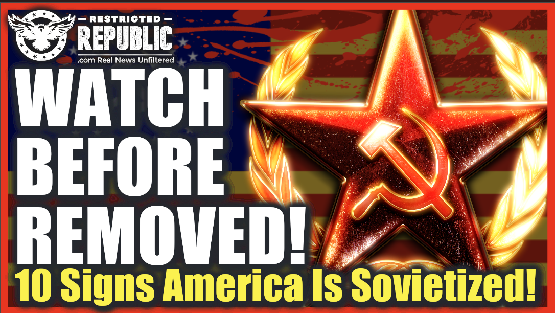 WATCH BEFORE REMOVED! 10 Signs America Is 'Sovietized' AND In Dire Trouble!