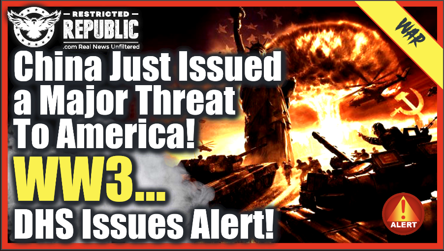 Alert! China Just Issued a Major Threat to America! WW3 to Break Out? DHS Issues Warning!