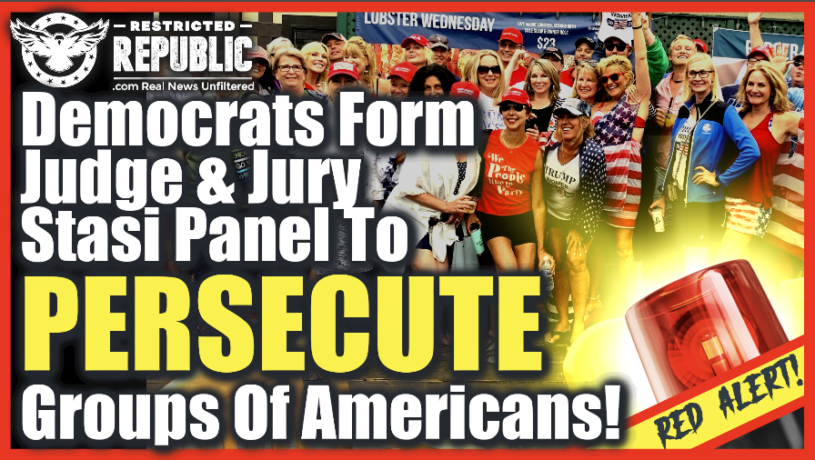This Must Be Stopped! Democrats Form Judge & Jury Stasi Panel To Persecute Groups Of Americans!