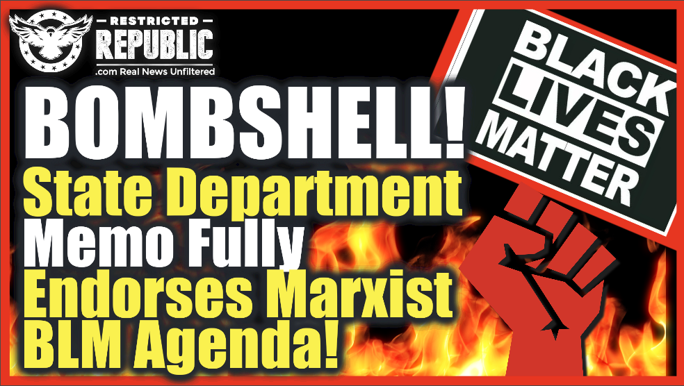 BOMBSHELL JUST LEAKED! State Department Memo Fully Endorses Marxist BLM Agenda! It's Bad!
