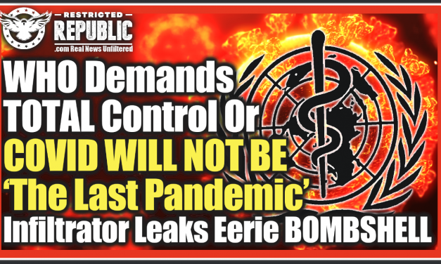WHO Demands TOTAL Control Or COVID WILL NOT BE 'The Last Pandemic' Infiltrator Leaks Eerie BOMBSHELL