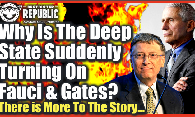 Why Is The Deep State Suddenly Turning On Bill Gates and Fauci? There's More To The Story…