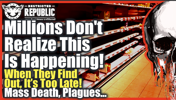 Millions Don't Realize This Is Happening, When They Find Out It'll Be Too Late…Plagues, Pestilence, Famine…