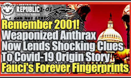 Remember 2001! Weaponized Anthrax Now Lends Shocking Clues To Covid-19 Origin Story: Fauci's Forever Fingerprints