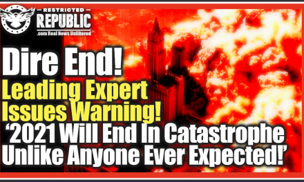 DIRE END! Leading Expert Issues Waning '2021 Will End In Catastrophe Unlike Anyone Ever Expected!'