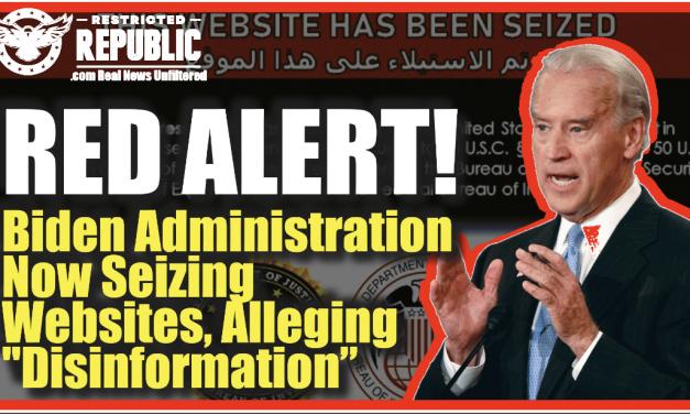 ALERT! Biden Administration NOW Seizing Websites, Alleging Disinformation—So Much For Free Speech!