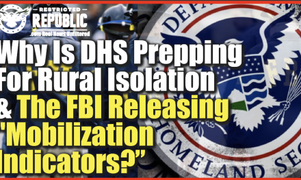"""Why Is DHS Preparing For Rural Isolation/Quarantines & The FBI Releasing """"Mobilization Indicators?"""""""