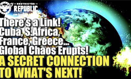 There's a Link—Cuba, S.Africa, France, Greece—Global Chaos Erupts—A Secret Connection To What's Next!