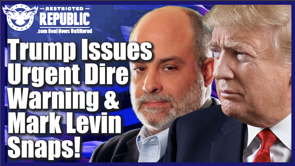 Trump Issues Urgent DIRE WARNING & Mark Levin Snaps—If We Don't Wake Up, We're Doomed!