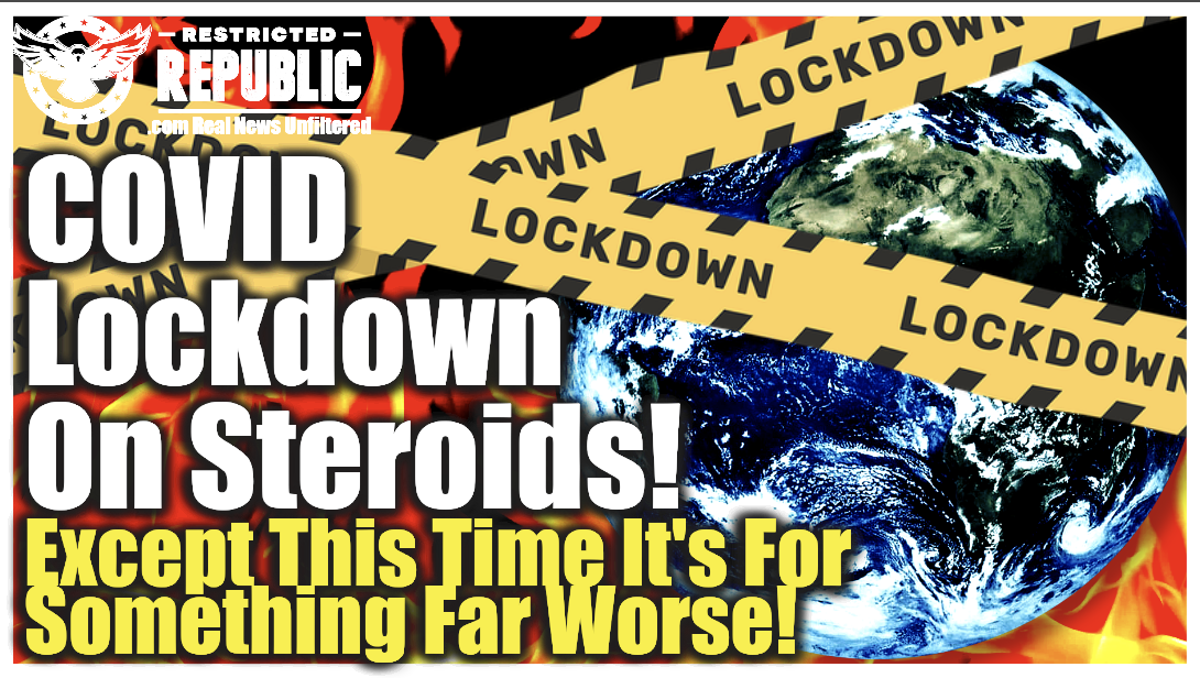 COVID Lockdown On Steroids—Except This Time It's For Something Far Worse—Here's Whats Coming!