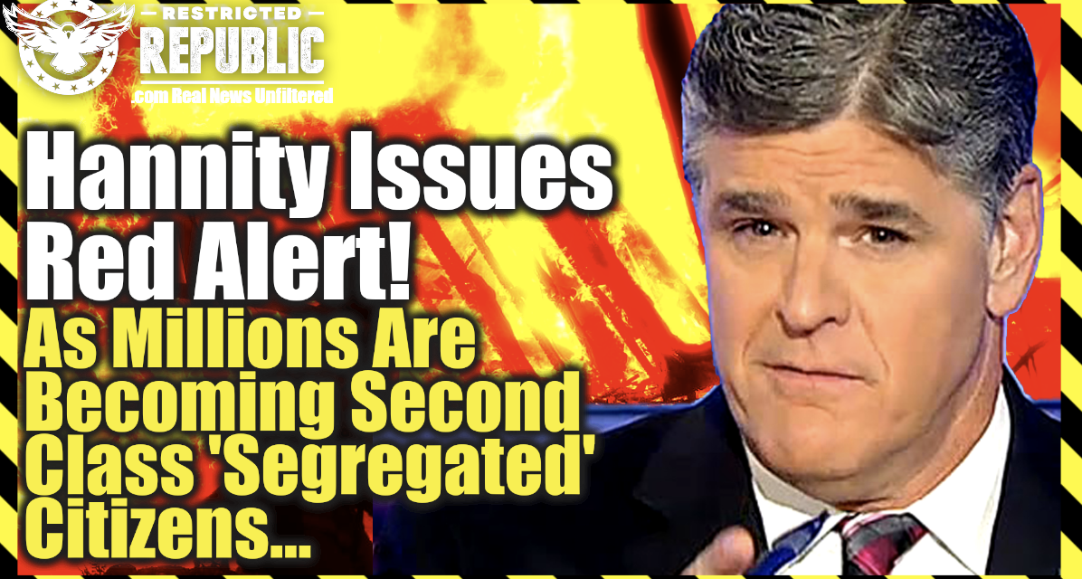Hannity Issues Red Alert! As Millions Are Becoming Second Class 'Segregated' Citizens…