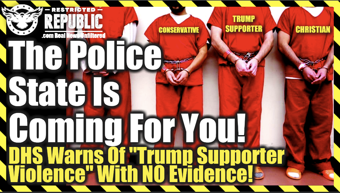 """The Police State Is Coming For You! DHS Warning of """"Trump Supporter Violence"""" With No Evidence!"""