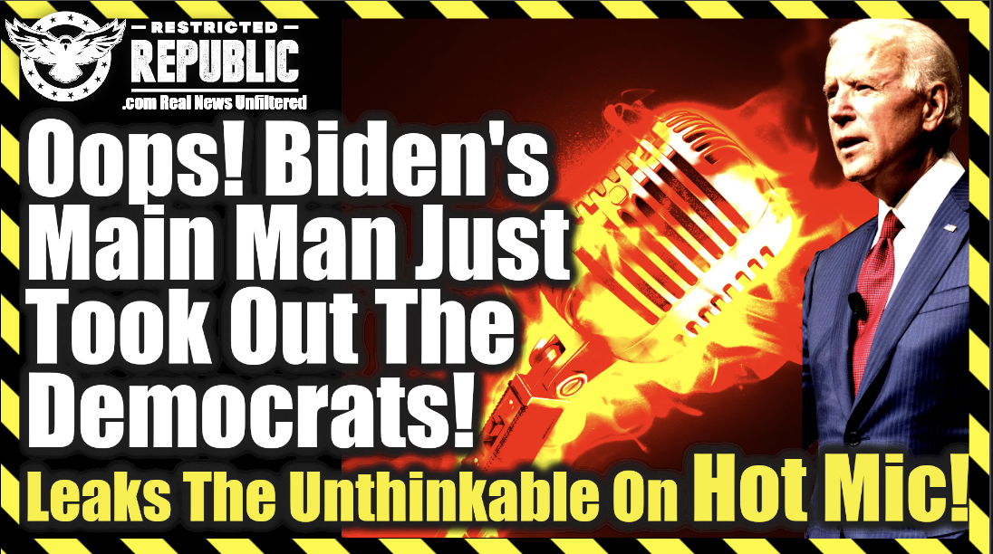 BUSTED! Biden's Main Man Just Took Down The Entire Democratic Party! Leaks The Unthinkable On Hot Mic!