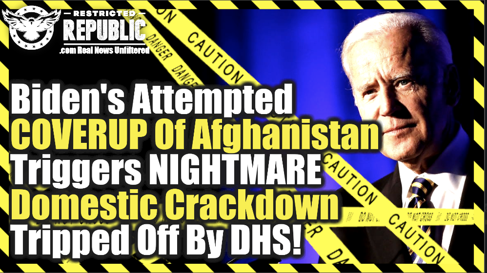 Biden's Attempted Coverup of Afghanistan Triggers NIGHTMARE Domestic Crackdown Tripped Off By DHS