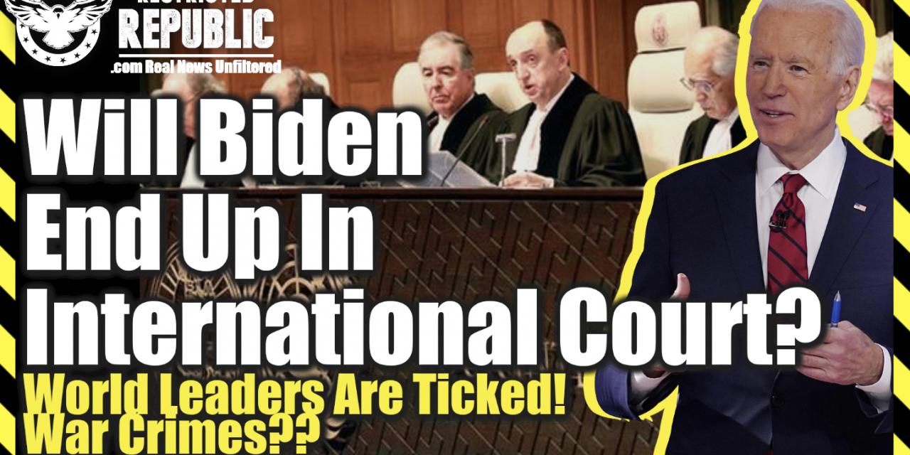 Will Biden End Up In International Court, The Hague? World Leaders Are Ticked! Scream War Crimes!