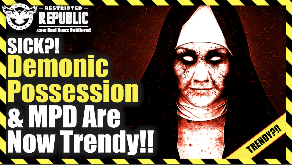 What The Heck Happened? Demonic Possession & MPD Are Now Trendy! Insanity The New Norm!